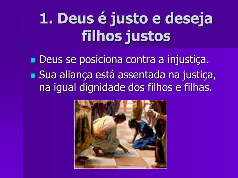 1. Deus é justo e deseja filhos justos Deus se posiciona contra a injustiça. Deus se posiciona contra a injustiça. Sua aliança está assentada na justi