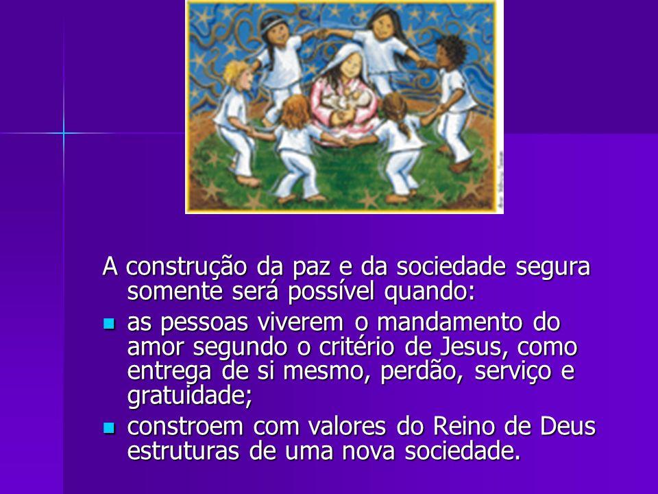 A construção da paz e da sociedade segura somente será possível quando: as pessoas viverem o mandamento do amor segundo o critério de Jesus, como entr