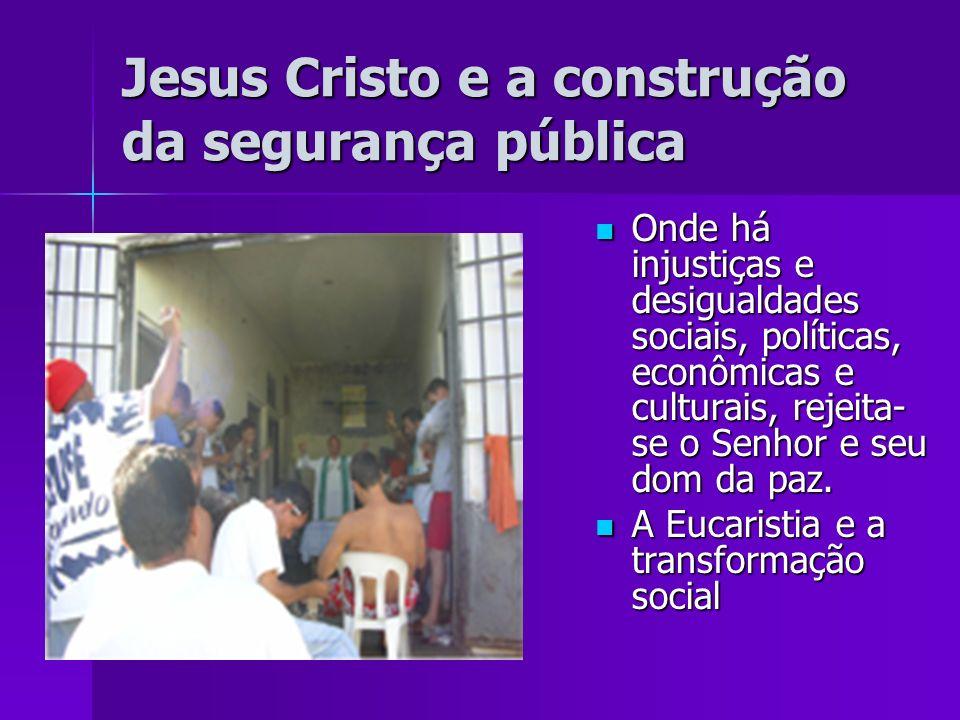 Jesus Cristo e a construção da segurança pública Onde há injustiças e desigualdades sociais, políticas, econômicas e culturais, rejeita- se o Senhor e