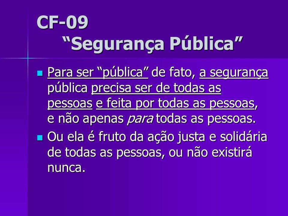 CF-09 Segurança Pública Para ser pública de fato, a segurança pública precisa ser de todas as pessoas e feita por todas as pessoas, e não apenas para
