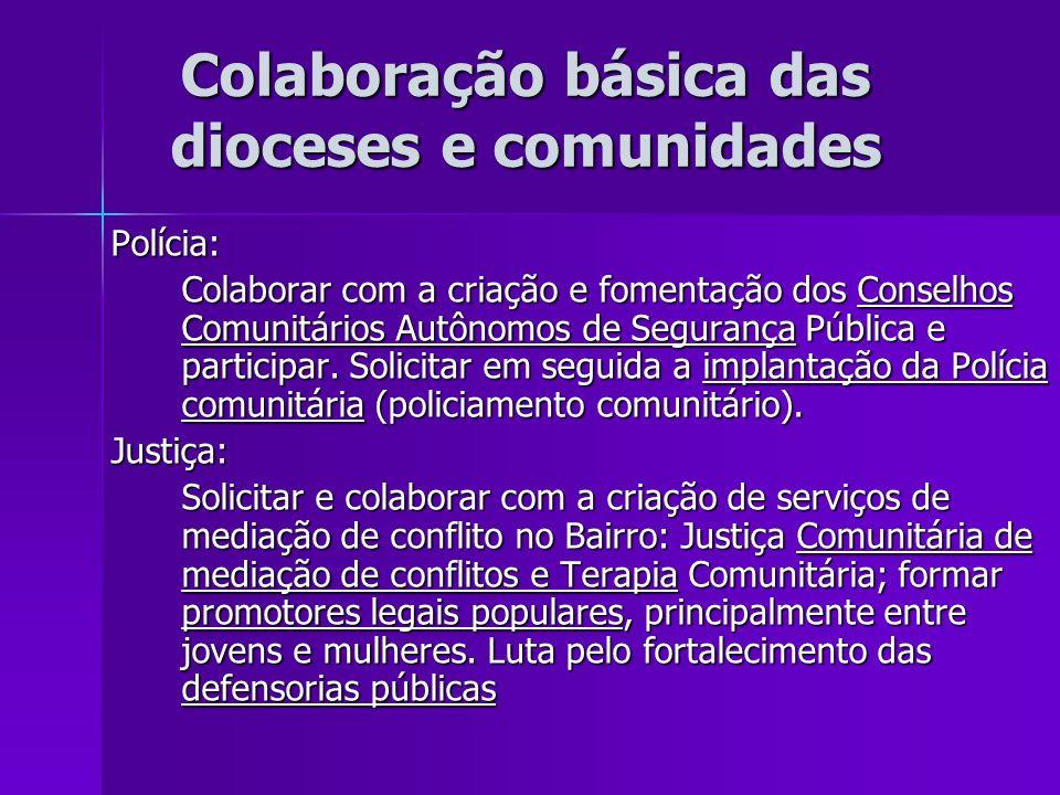 Colaboração básica das dioceses e comunidades Polícia: Colaborar com a criação e fomentação dos Conselhos Comunitários Autônomos de Segurança Pública