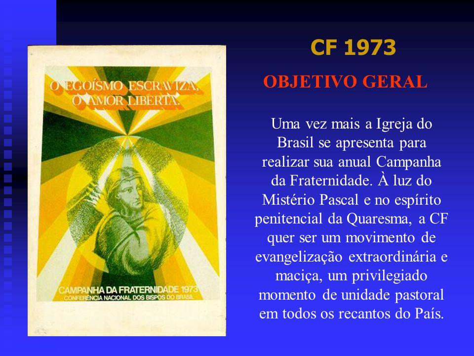 CF 1973 OBJETIVO GERAL Uma vez mais a Igreja do Brasil se apresenta para realizar sua anual Campanha da Fraternidade. À luz do Mistério Pascal e no es
