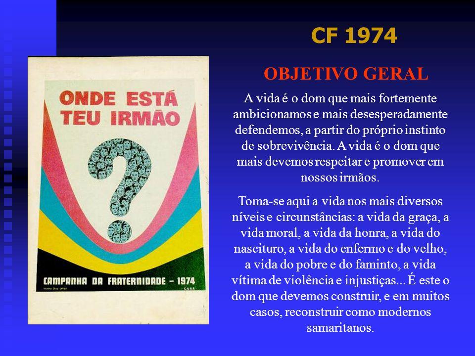 CF 1974 OBJETIVO GERAL A vida é o dom que mais fortemente ambicionamos e mais desesperadamente defendemos, a partir do próprio instinto de sobrevivênc
