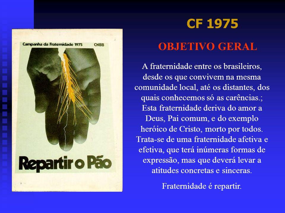 CF 1975 OBJETIVO GERAL A fraternidade entre os brasileiros, desde os que convivem na mesma comunidade local, até os distantes, dos quais conhecemos só