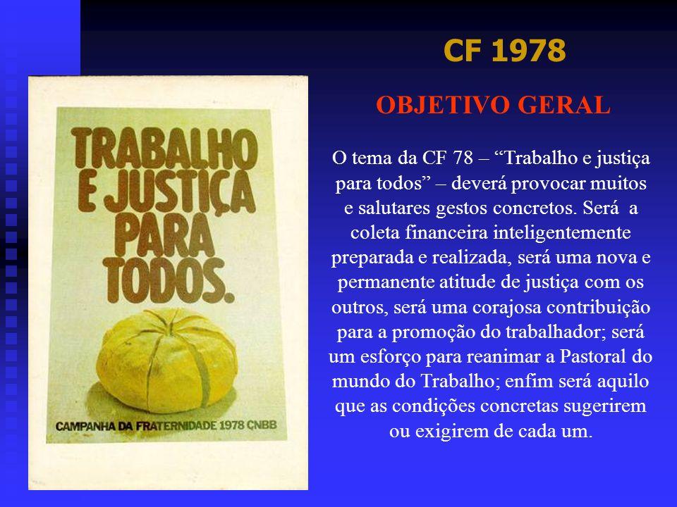 CF 1978 OBJETIVO GERAL O tema da CF 78 – Trabalho e justiça para todos – deverá provocar muitos e salutares gestos concretos. Será a coleta financeira