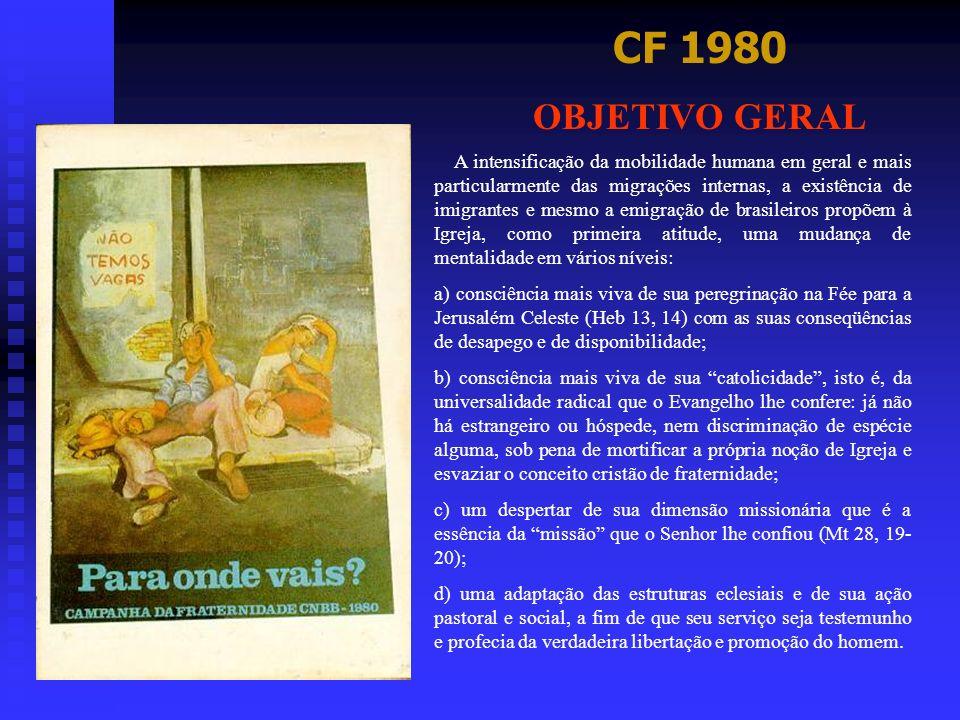 CF 1980 OBJETIVO GERAL A intensificação da mobilidade humana em geral e mais particularmente das migrações internas, a existência de imigrantes e mesm