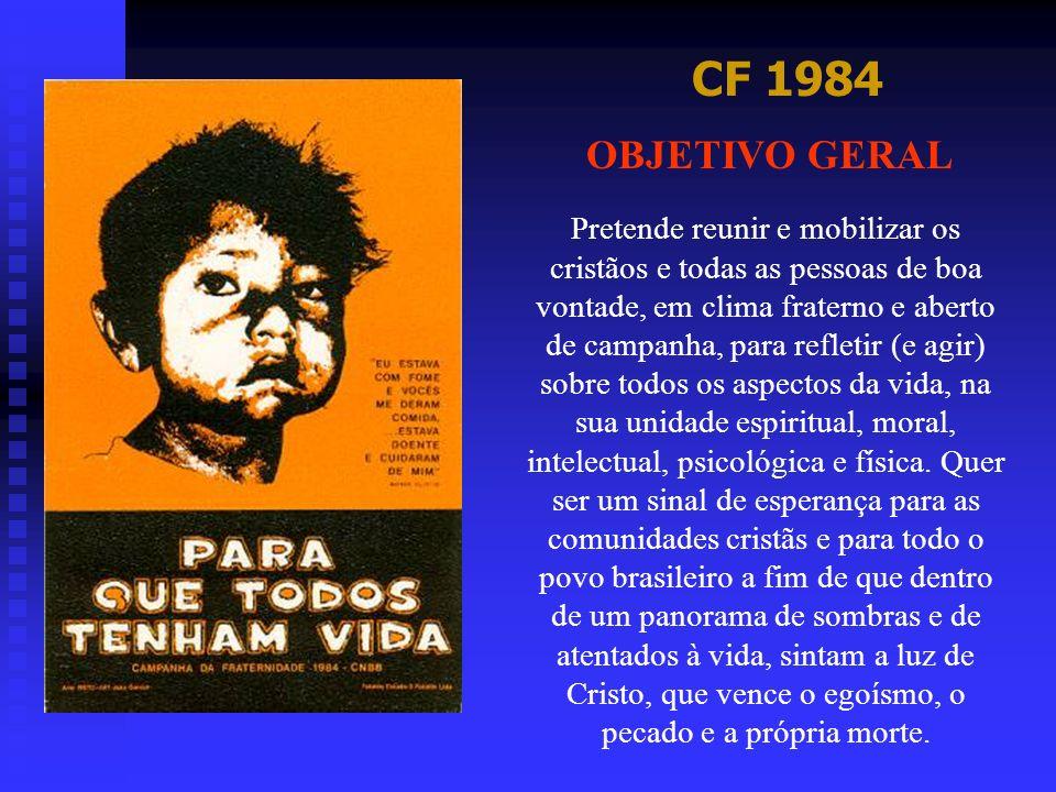 CF 1984 OBJETIVO GERAL Pretende reunir e mobilizar os cristãos e todas as pessoas de boa vontade, em clima fraterno e aberto de campanha, para refleti
