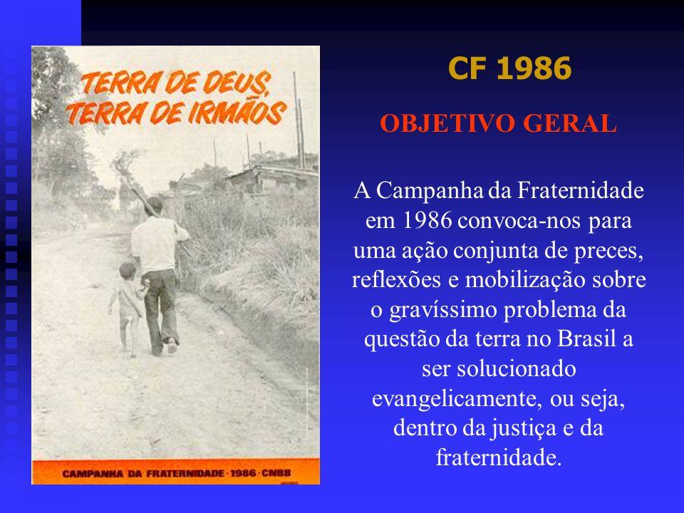 CF 1986 OBJETIVO GERAL A Campanha da Fraternidade em 1986 convoca-nos para uma ação conjunta de preces, reflexões e mobilização sobre o gravíssimo pro