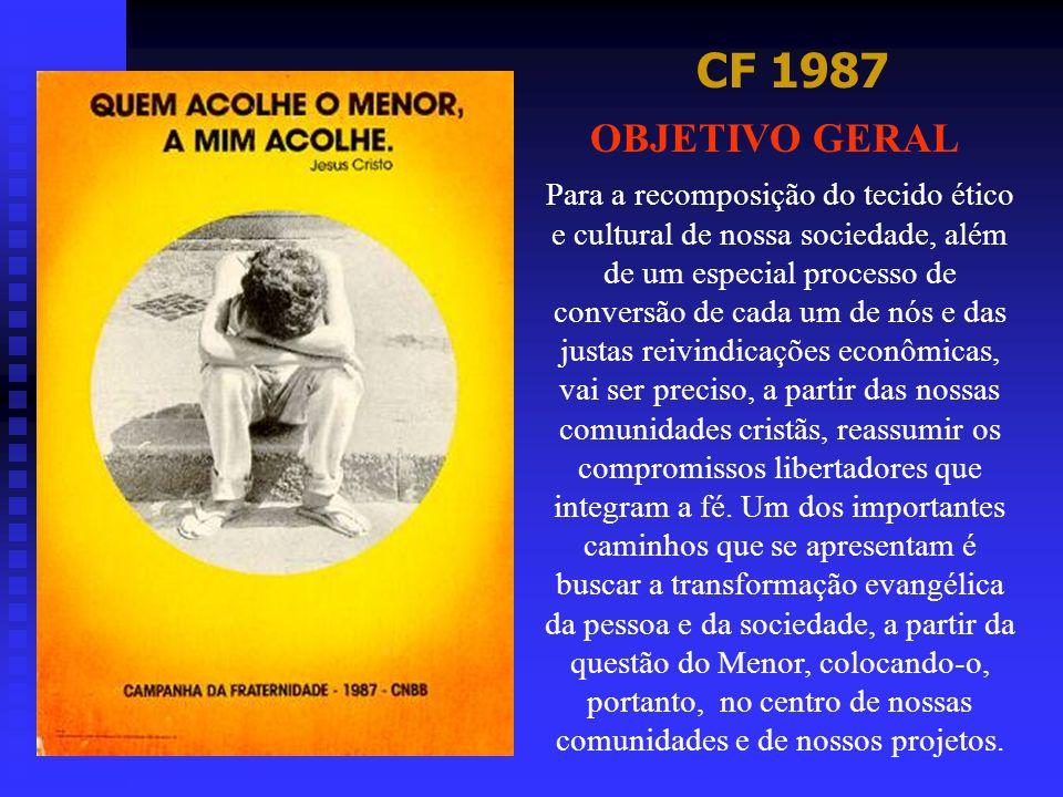 CF 1987 OBJETIVO GERAL Para a recomposição do tecido ético e cultural de nossa sociedade, além de um especial processo de conversão de cada um de nós