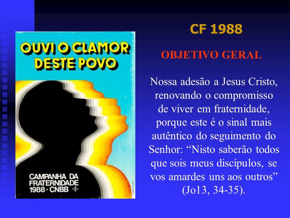 CF 1988 OBJETIVO GERAL Nossa adesão a Jesus Cristo, renovando o compromisso de viver em fraternidade, porque este é o sinal mais autêntico do seguimen