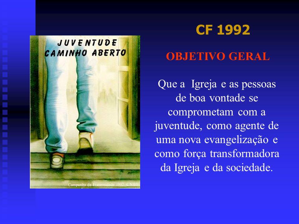 CF 1992 OBJETIVO GERAL Que a Igreja e as pessoas de boa vontade se comprometam com a juventude, como agente de uma nova evangelização e como força tra