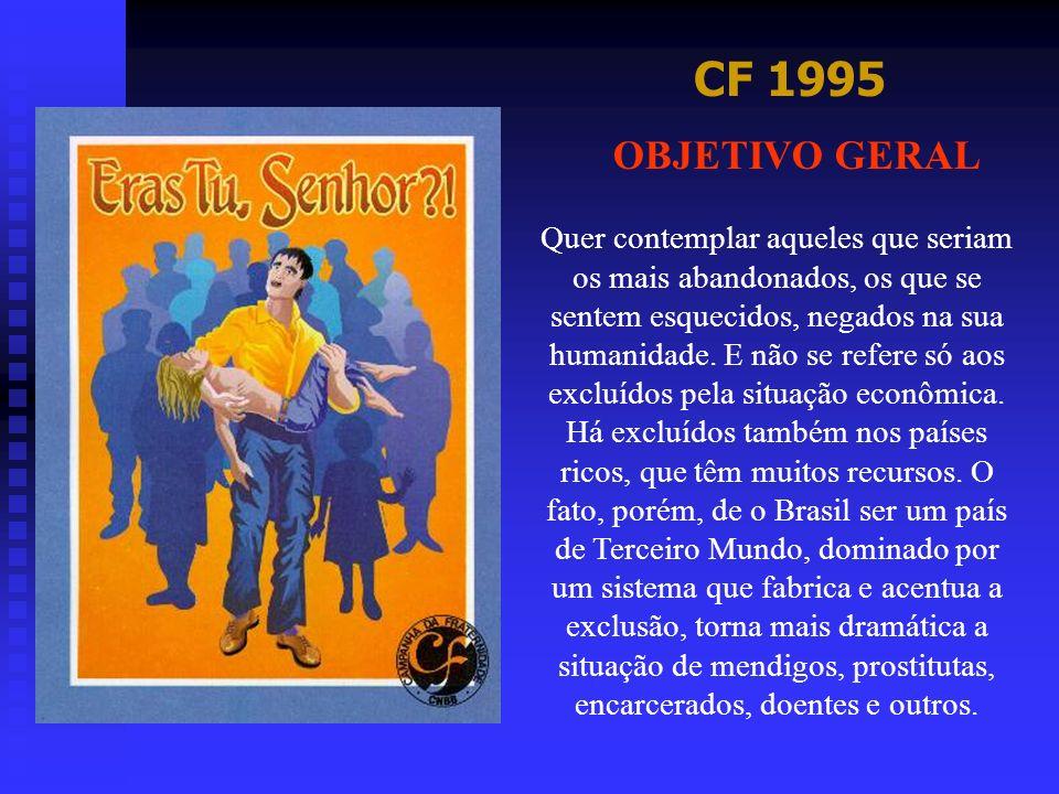 CF 1995 OBJETIVO GERAL Quer contemplar aqueles que seriam os mais abandonados, os que se sentem esquecidos, negados na sua humanidade. E não se refere
