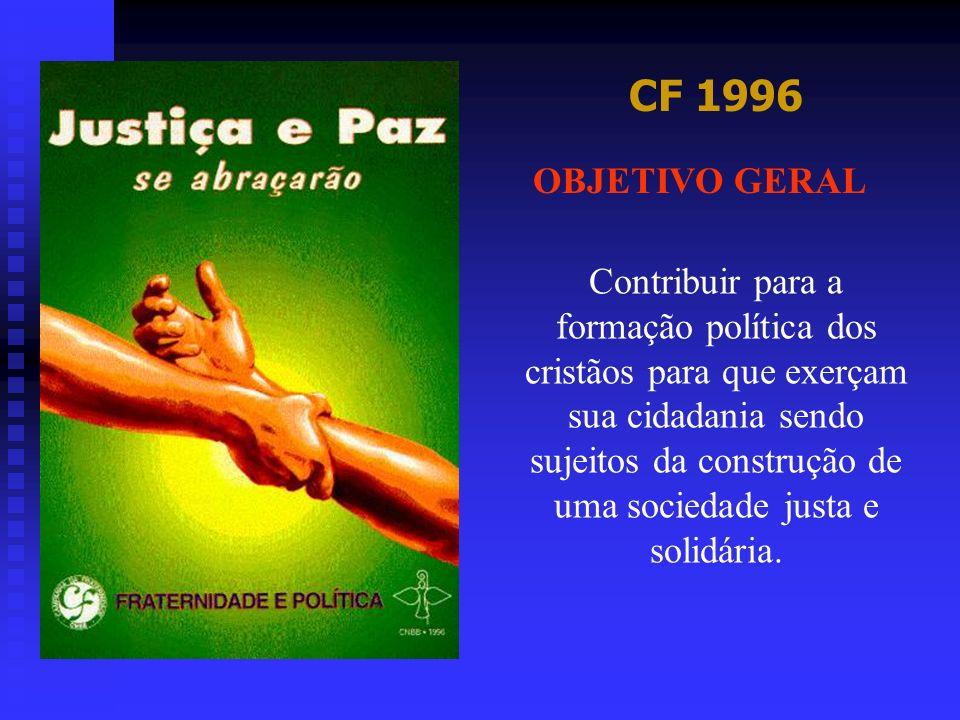 CF 1996 OBJETIVO GERAL Contribuir para a formação política dos cristãos para que exerçam sua cidadania sendo sujeitos da construção de uma sociedade j