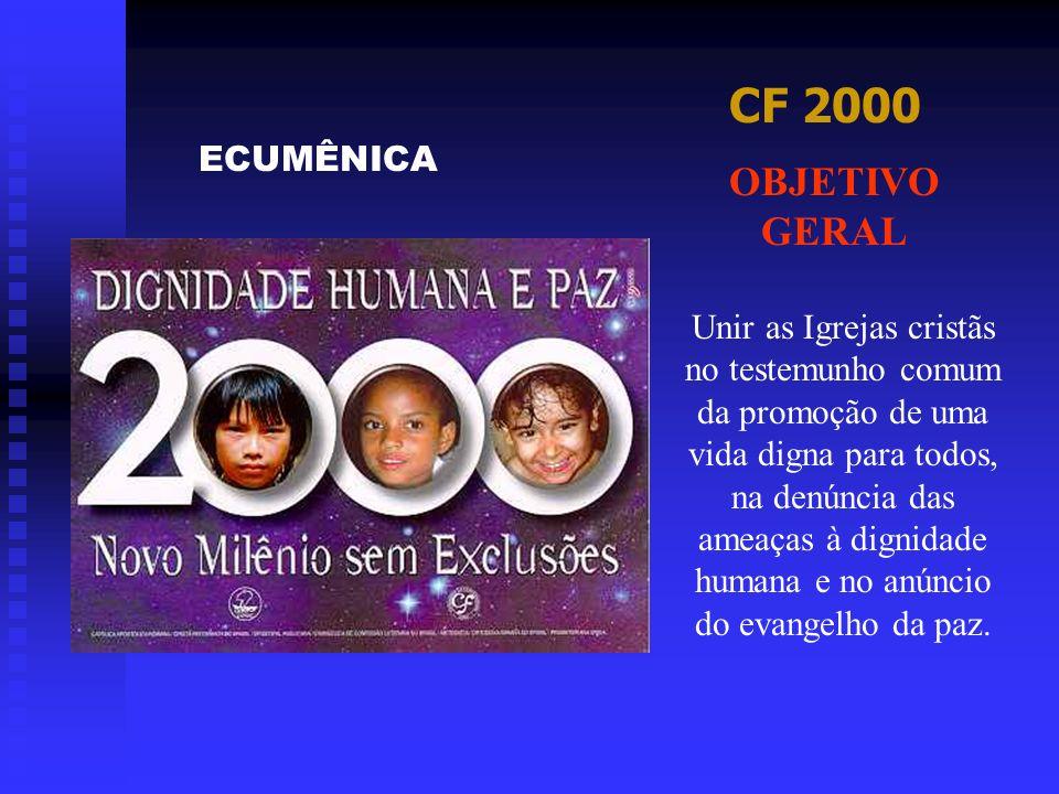 CF 2000 Unir as Igrejas cristãs no testemunho comum da promoção de uma vida digna para todos, na denúncia das ameaças à dignidade humana e no anúncio