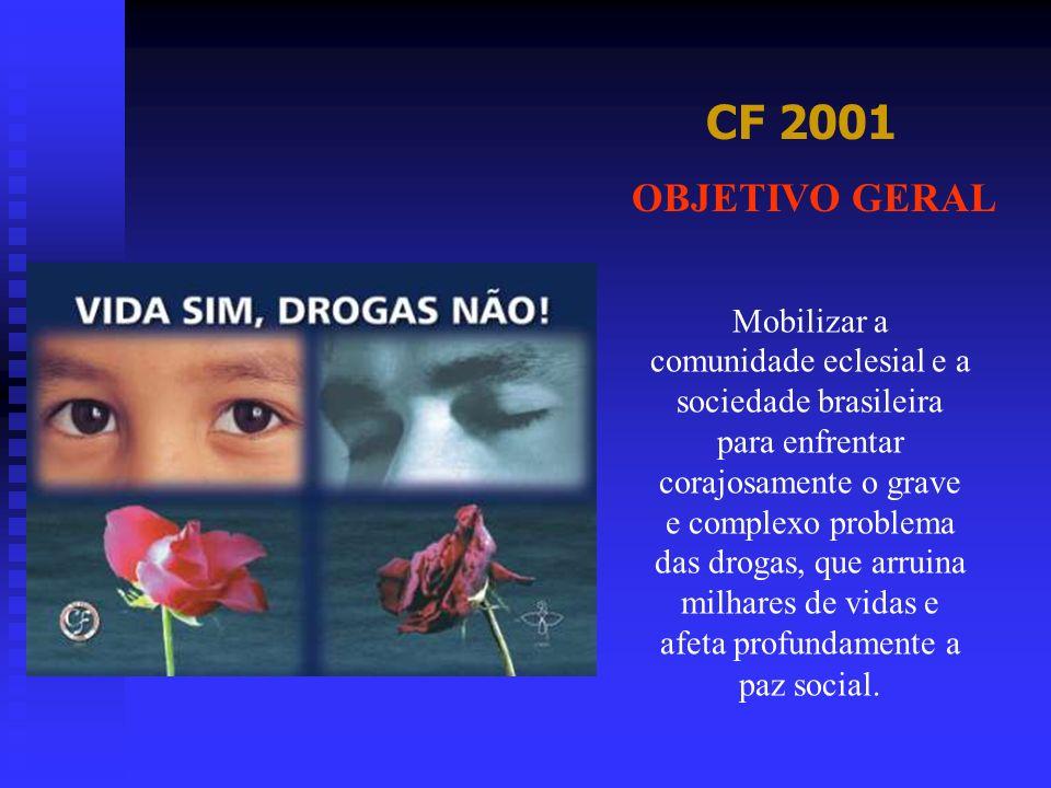 CF 2001 Mobilizar a comunidade eclesial e a sociedade brasileira para enfrentar corajosamente o grave e complexo problema das drogas, que arruina milh