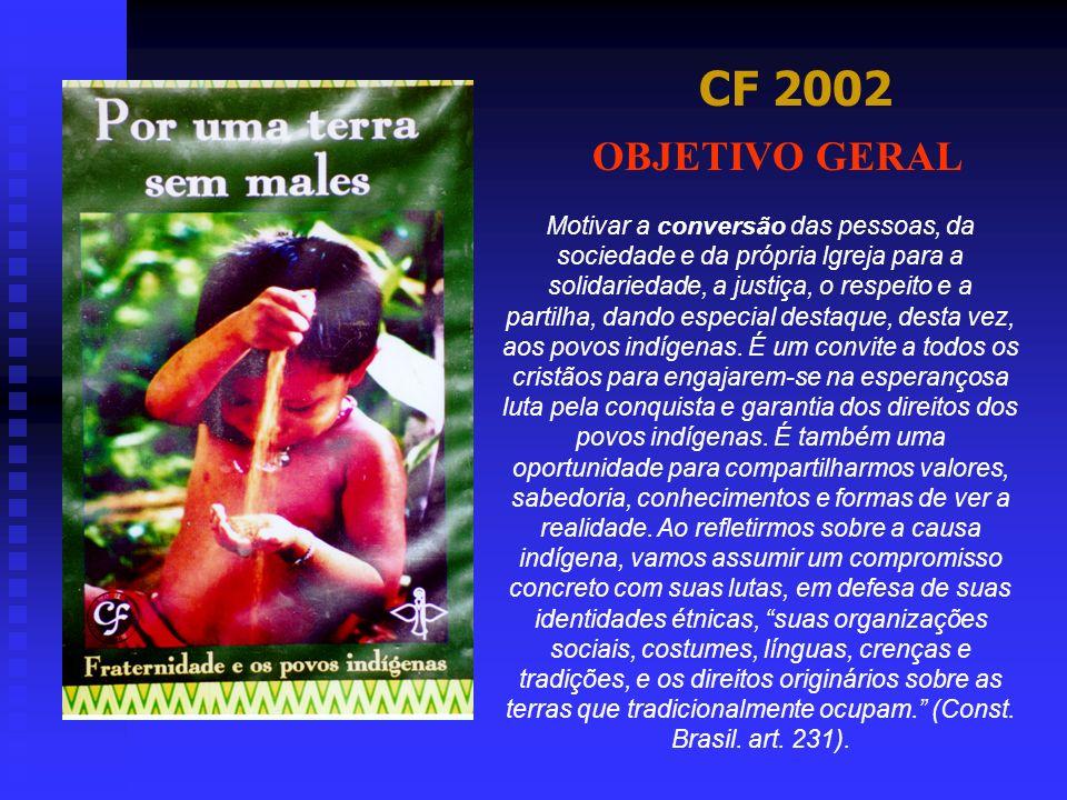 CF 2002 Motivar a conversão das pessoas, da sociedade e da própria Igreja para a solidariedade, a justiça, o respeito e a partilha, dando especial des