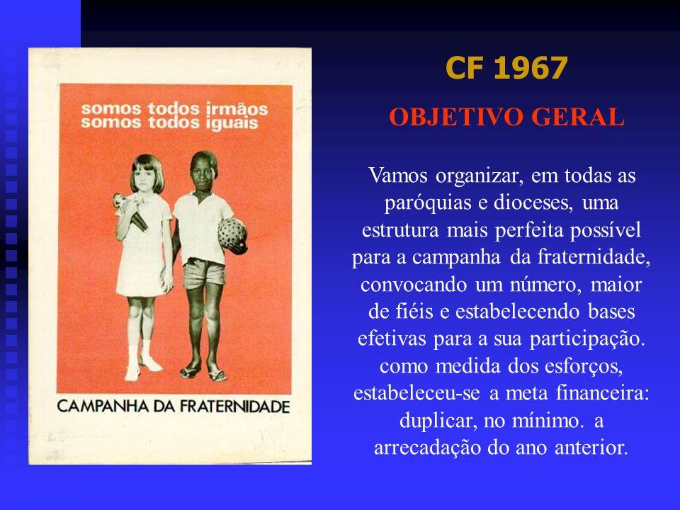 CF 1967 Vamos organizar, em todas as paróquias e dioceses, uma estrutura mais perfeita possível para a campanha da fraternidade, convocando um número,