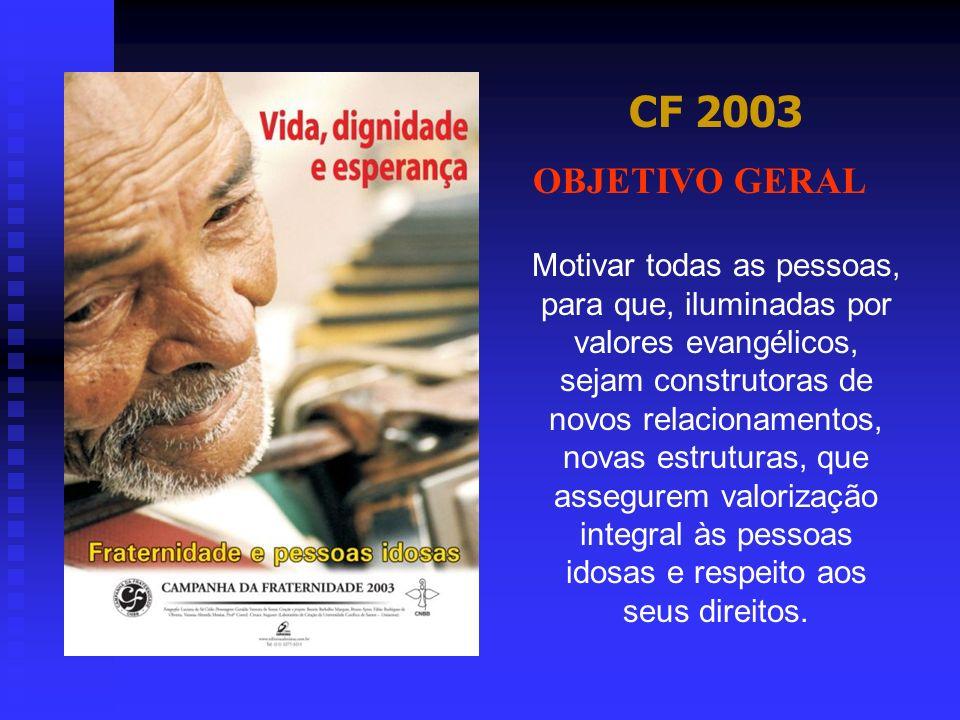 CF 2003 Motivar todas as pessoas, para que, iluminadas por valores evangélicos, sejam construtoras de novos relacionamentos, novas estruturas, que ass