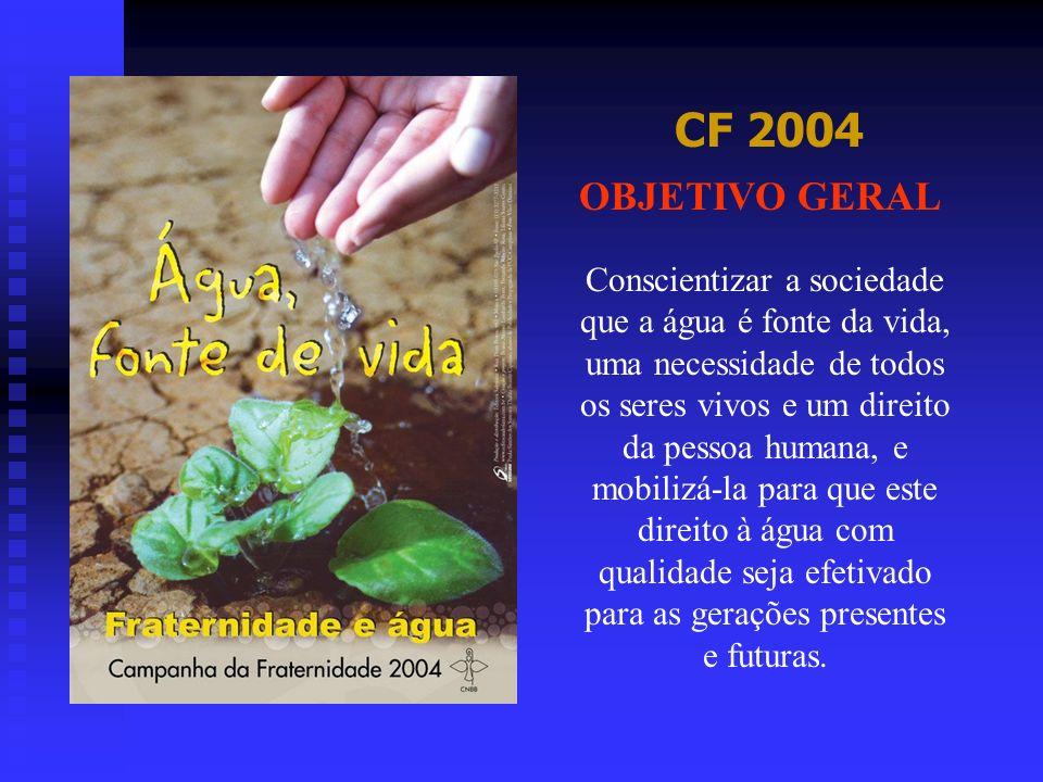 CF 2004 Conscientizar a sociedade que a água é fonte da vida, uma necessidade de todos os seres vivos e um direito da pessoa humana, e mobilizá-la par