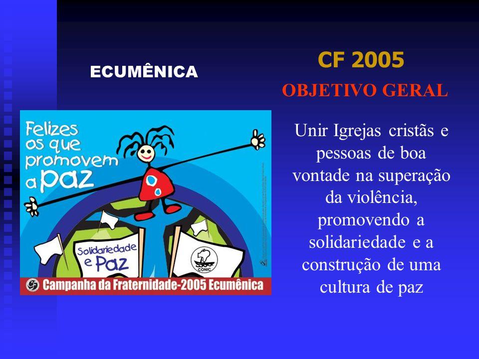 CF 2005 Unir Igrejas cristãs e pessoas de boa vontade na superação da violência, promovendo a solidariedade e a construção de uma cultura de paz OBJET