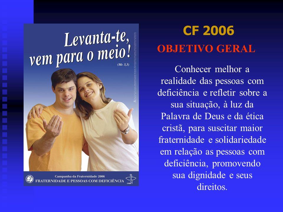 CF 2006 Conhecer melhor a realidade das pessoas com deficiência e refletir sobre a sua situação, à luz da Palavra de Deus e da ética cristã, para susc