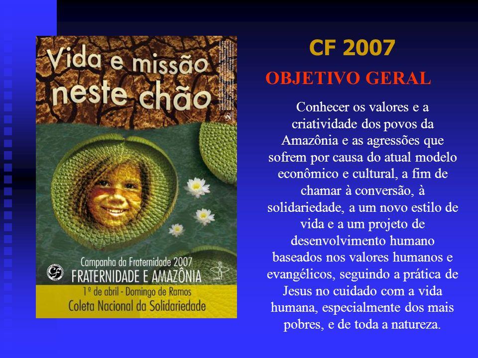 CF 2007 Conhecer os valores e a criatividade dos povos da Amazônia e as agressões que sofrem por causa do atual modelo econômico e cultural, a fim de