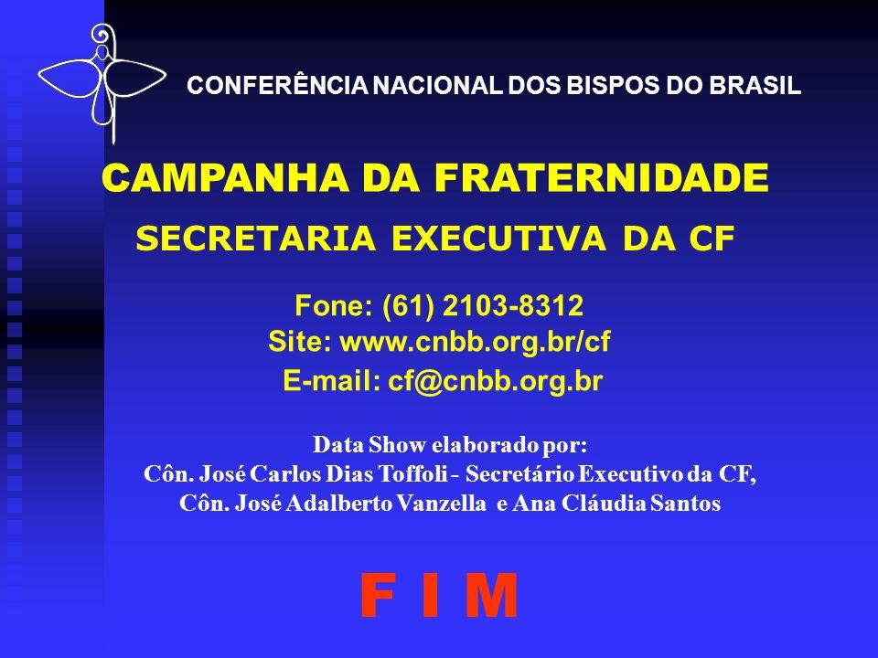 CAMPANHA DA FRATERNIDADE SECRETARIA EXECUTIVA DA CF Fone: (61) 2103-8312 Site: www.cnbb.org.br/cf E-mail: cf@cnbb.org.br Data Show elaborado por: Côn.