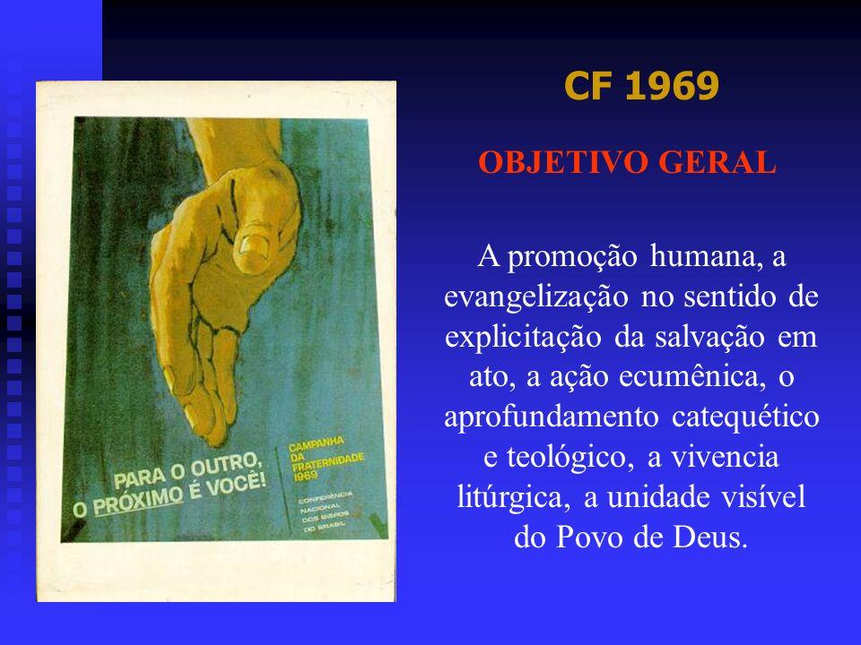 CF 1969 OBJETIVO GERAL A promoção humana, a evangelização no sentido de explicitação da salvação em ato, a ação ecumênica, o aprofundamento catequétic