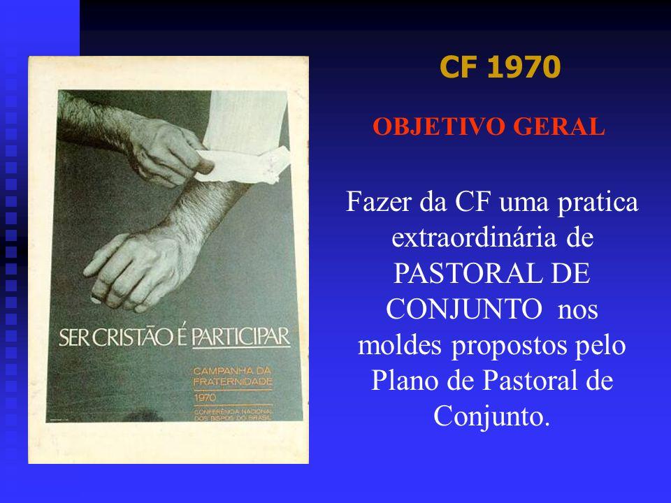 CF 1971 OBJETIVO GERAL Como objetivo da Campanha da Fraternidade de 1971, realizar um intenso movimento nacional de promoção humana, visitando a educação de base dos adultos analfabetos, a iniciar pela sua alfabetização.