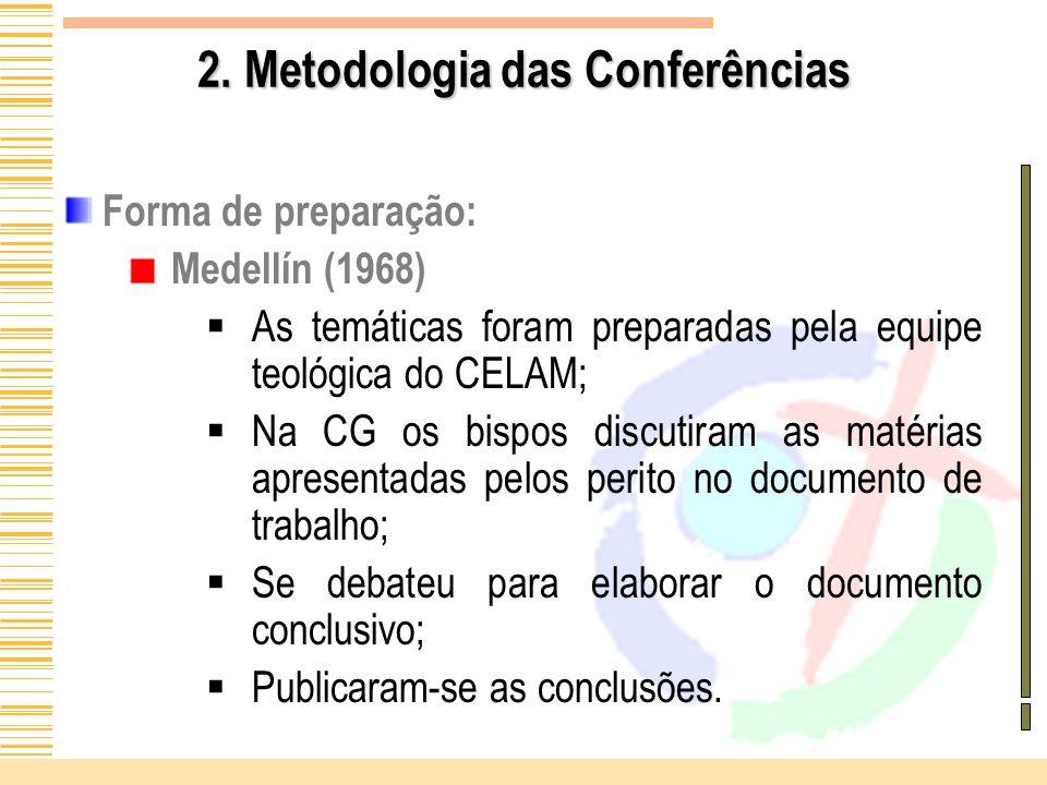2. Metodologia das Conferências Forma de preparação: Medellín (1968) As temáticas foram preparadas pela equipe teológica do CELAM; Na CG os bispos dis