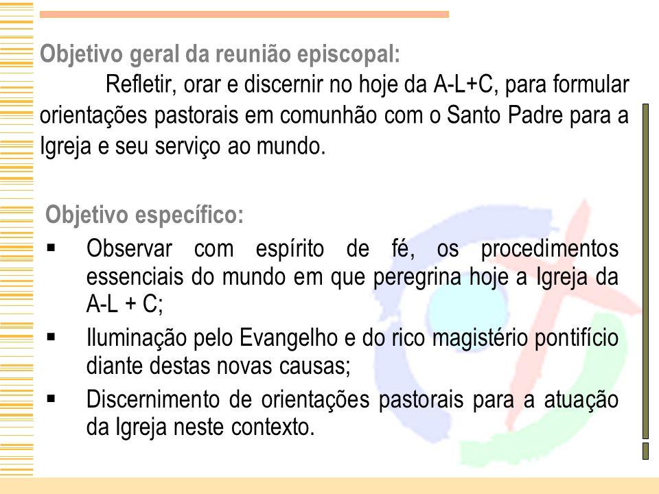 Objetivo geral da reunião episcopal: Refletir, orar e discernir no hoje da A-L+C, para formular orientações pastorais em comunhão com o Santo Padre pa