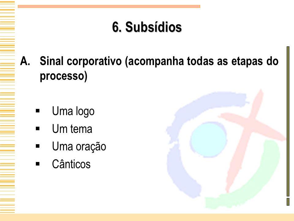 6. Subsídios A.Sinal corporativo (acompanha todas as etapas do processo) Uma logo Um tema Uma oração Cânticos