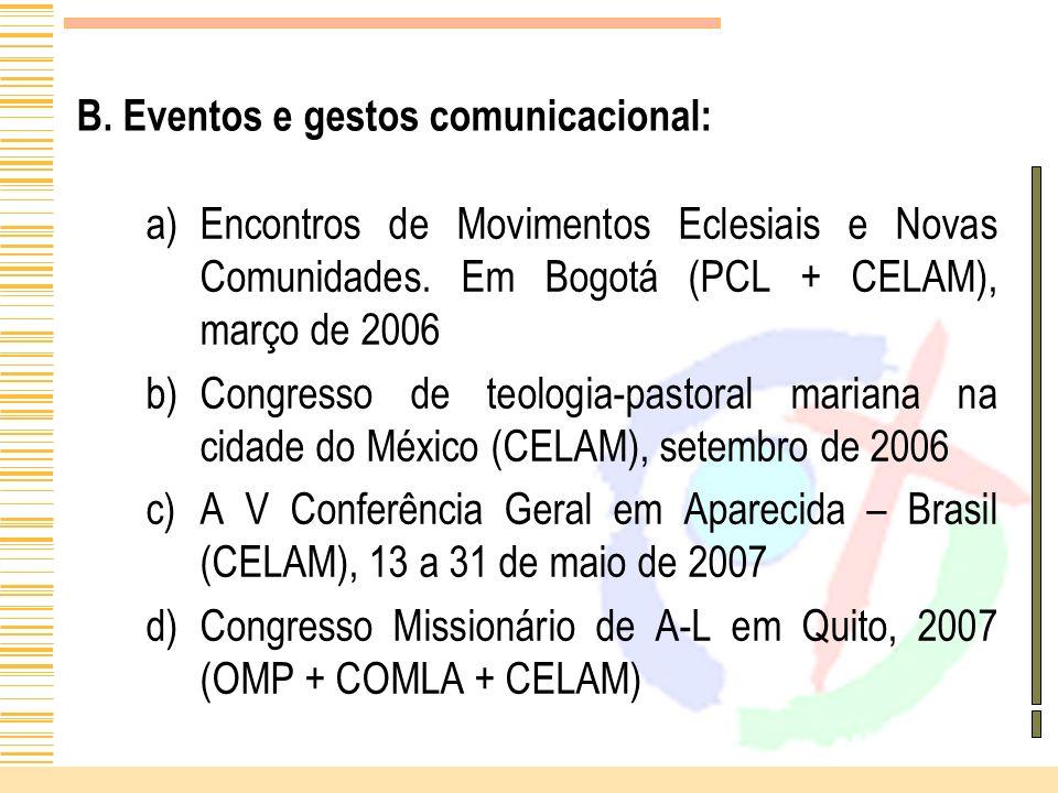 B. Eventos e gestos comunicacional: a)Encontros de Movimentos Eclesiais e Novas Comunidades. Em Bogotá (PCL + CELAM), março de 2006 b)Congresso de teo