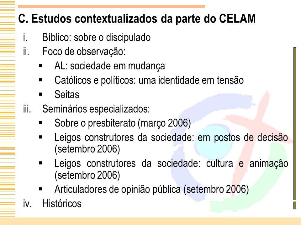 C. Estudos contextualizados da parte do CELAM i.Bíblico: sobre o discipulado ii.Foco de observação: AL: sociedade em mudança Católicos e políticos: um