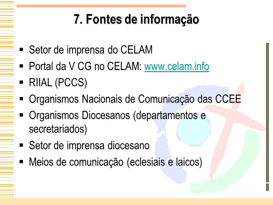 7. Fontes de informação Setor de imprensa do CELAM Portal da V CG no CELAM: www.celam.infowww.celam.info RIIAL (PCCS) Organismos Nacionais de Comunica