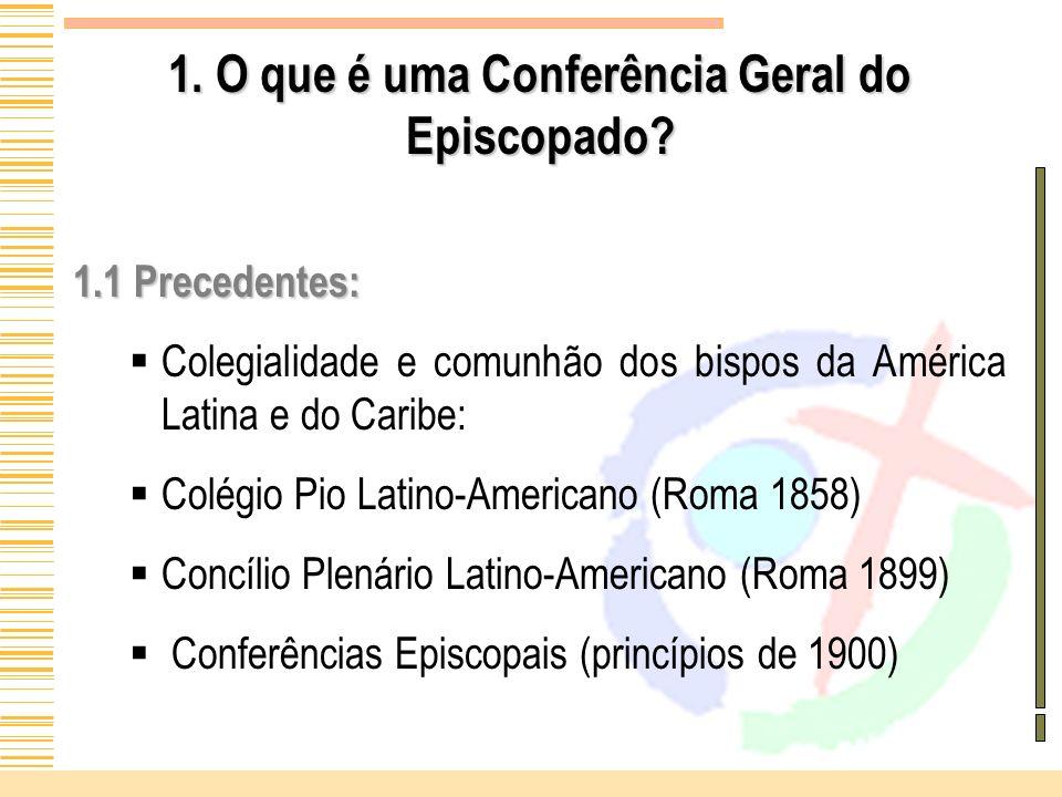 1. O que é uma Conferência Geral do Episcopado? 1.1 Precedentes: Colegialidade e comunhão dos bispos da América Latina e do Caribe: Colégio Pio Latino