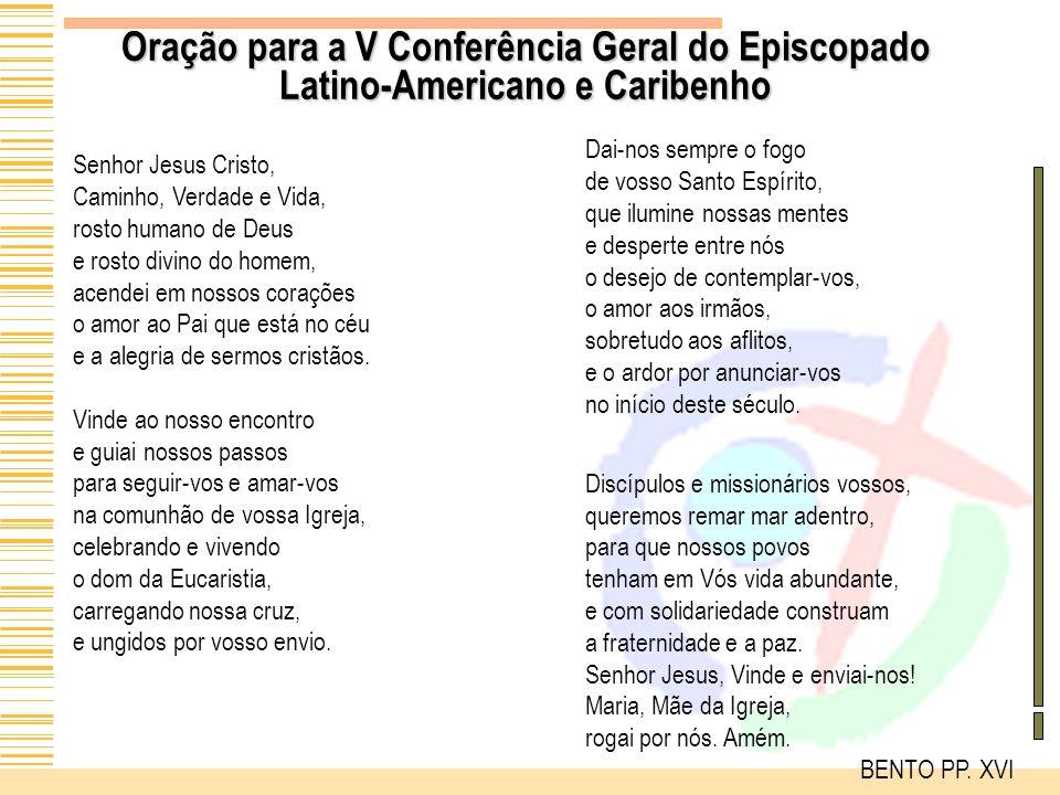Oração para a V Conferência Geral do Episcopado Latino-Americano e Caribenho Senhor Jesus Cristo, Caminho, Verdade e Vida, rosto humano de Deus e rost