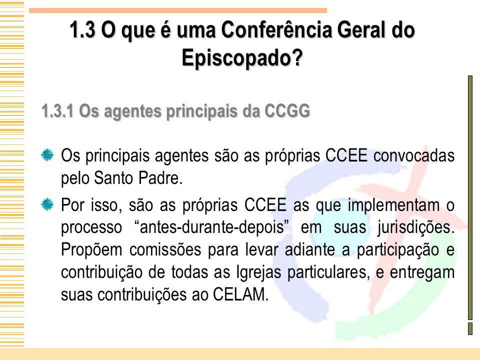 1.3 O que é uma Conferência Geral do Episcopado? 1.3.1 Os agentes principais da CCGG Os principais agentes são as próprias CCEE convocadas pelo Santo