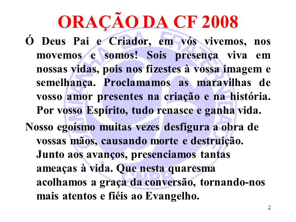 2 ORAÇÃO DA CF 2008 Ó Deus Pai e Criador, em vós vivemos, nos movemos e somos! Sois presença viva em nossas vidas, pois nos fizestes à vossa imagem e