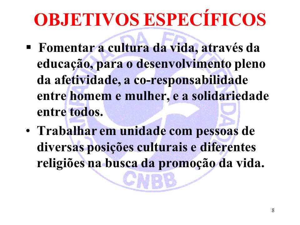 8 OBJETIVOS ESPECÍFICOS Fomentar a cultura da vida, através da educação, para o desenvolvimento pleno da afetividade, a co-responsabilidade entre home