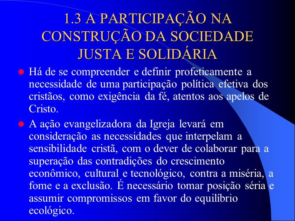 1.3 A PARTICIPAÇÃO NA CONSTRUÇÃO DA SOCIEDADE JUSTA E SOLIDÁRIA Há de se compreender e definir profeticamente a necessidade de uma participação políti