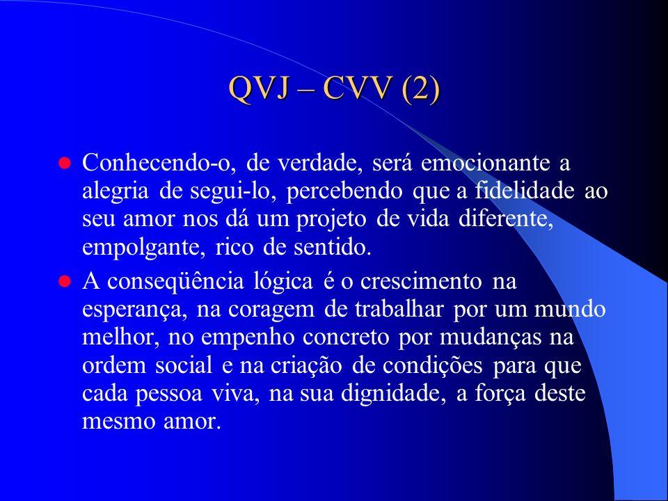 QVJ – CVV (2) Conhecendo-o, de verdade, será emocionante a alegria de segui-lo, percebendo que a fidelidade ao seu amor nos dá um projeto de vida dife
