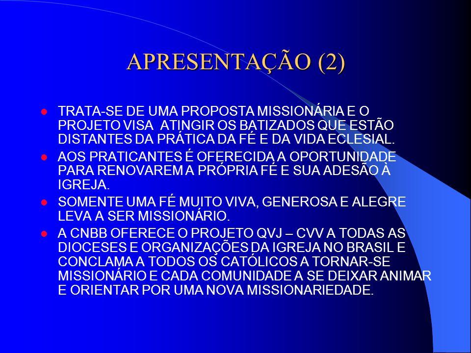 APRESENTAÇÃO (2) TRATA-SE DE UMA PROPOSTA MISSIONÁRIA E O PROJETO VISA ATINGIR OS BATIZADOS QUE ESTÃO DISTANTES DA PRÁTICA DA FÉ E DA VIDA ECLESIAL. A