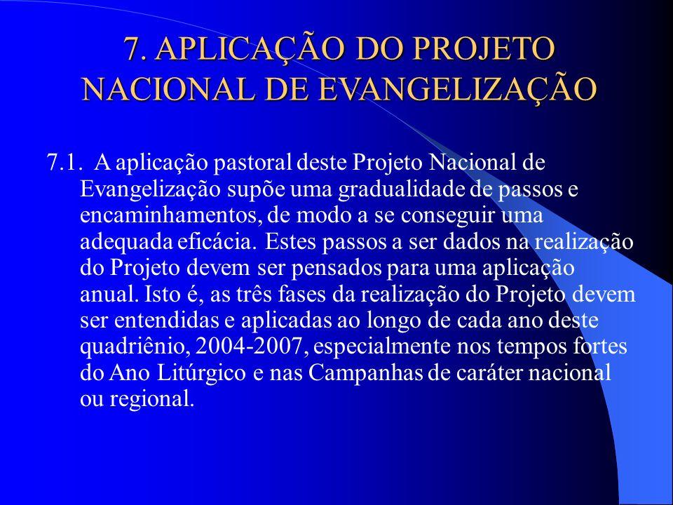 7.1. A aplicação pastoral deste Projeto Nacional de Evangelização supõe uma gradualidade de passos e encaminhamentos, de modo a se conseguir uma adequ