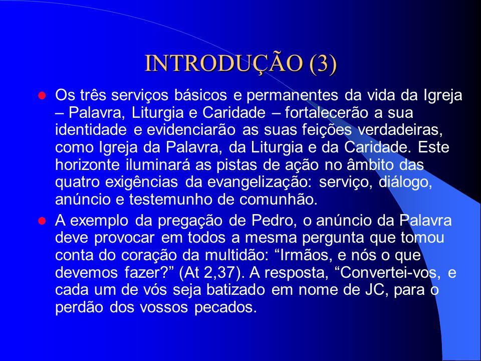 INTRODUÇÃO (3) Os três serviços básicos e permanentes da vida da Igreja – Palavra, Liturgia e Caridade – fortalecerão a sua identidade e evidenciarão