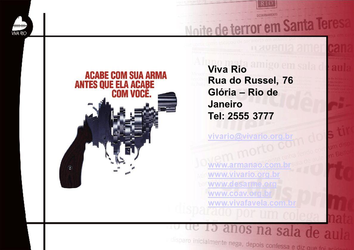 Viva Rio Rua do Russel, 76 Glória – Rio de Janeiro Tel: 2555 3777 vivario@vivario.org.br www.armanao.com.br www.vivario.org.br www.desarme.org www.coa