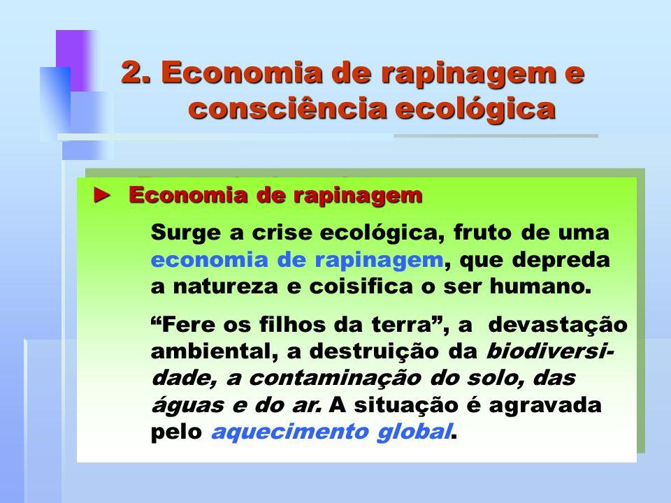 Economia de rapinagem Economia de rapinagem Surge a crise ecológica, fruto de uma economia de rapinagem, que depreda a natureza e coisifica o ser huma