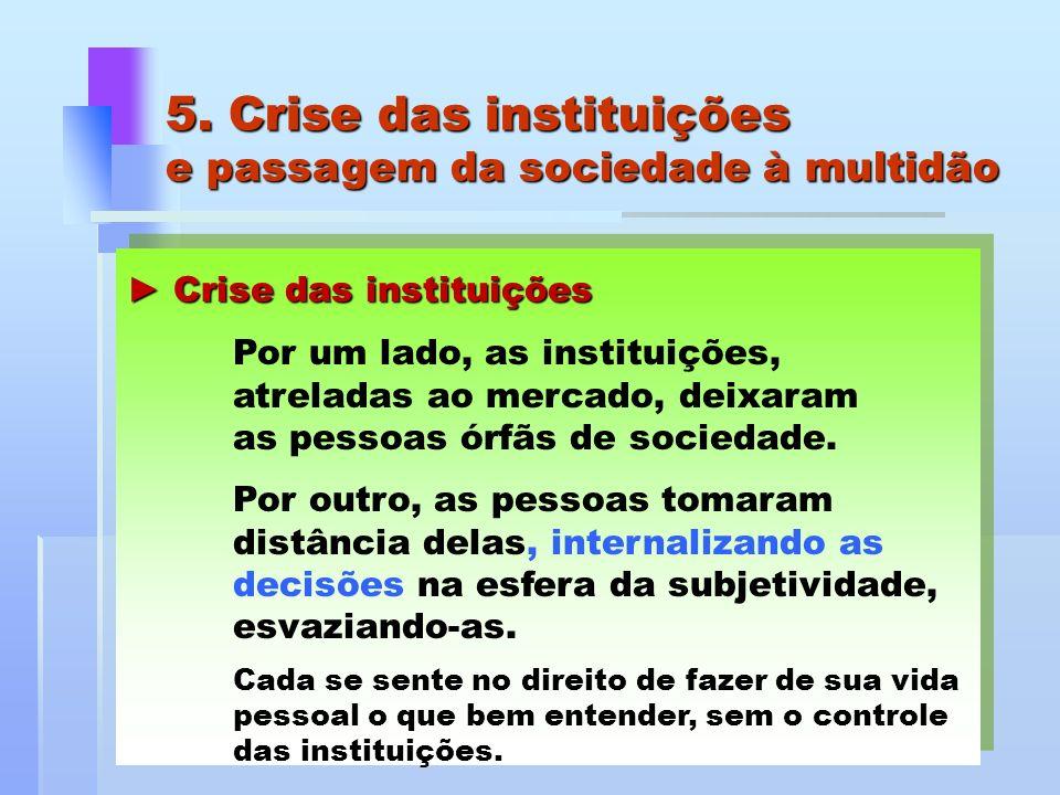 Crise das instituições Crise das instituições Por um lado, as instituições, atreladas ao mercado, deixaram as pessoas órfãs de sociedade. Por outro, a