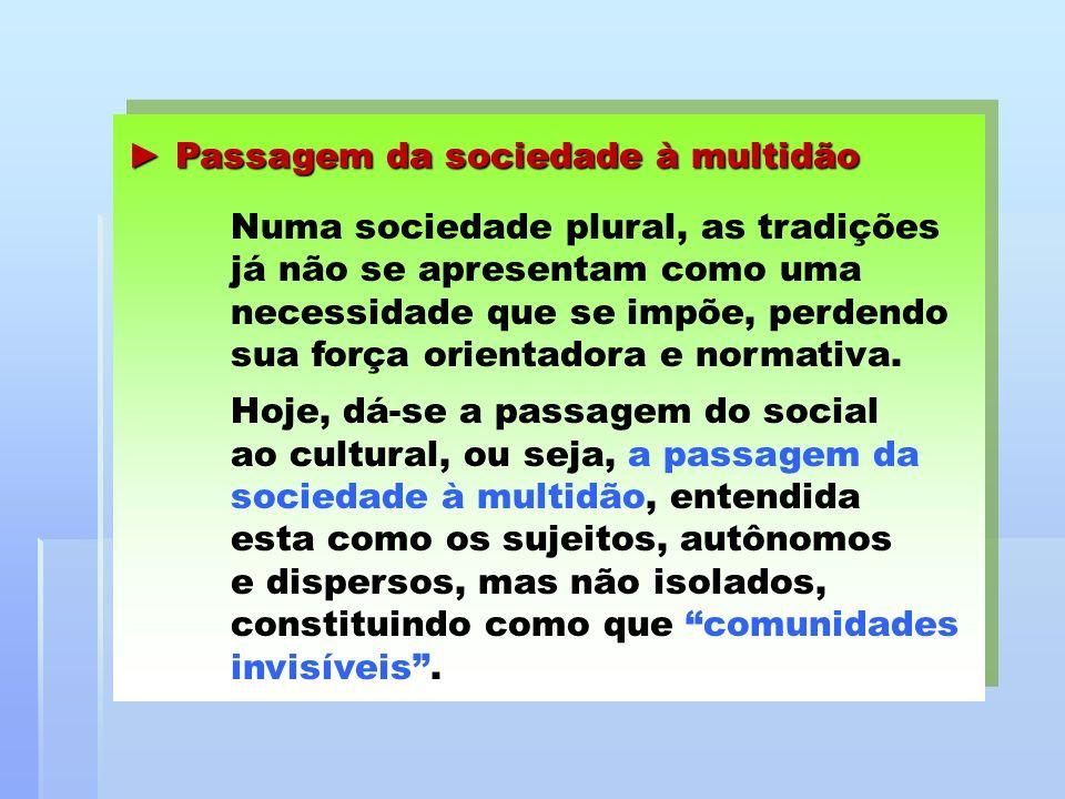 Passagem da sociedade à multidão Passagem da sociedade à multidão Numa sociedade plural, as tradições já não se apresentam como uma necessidade que se