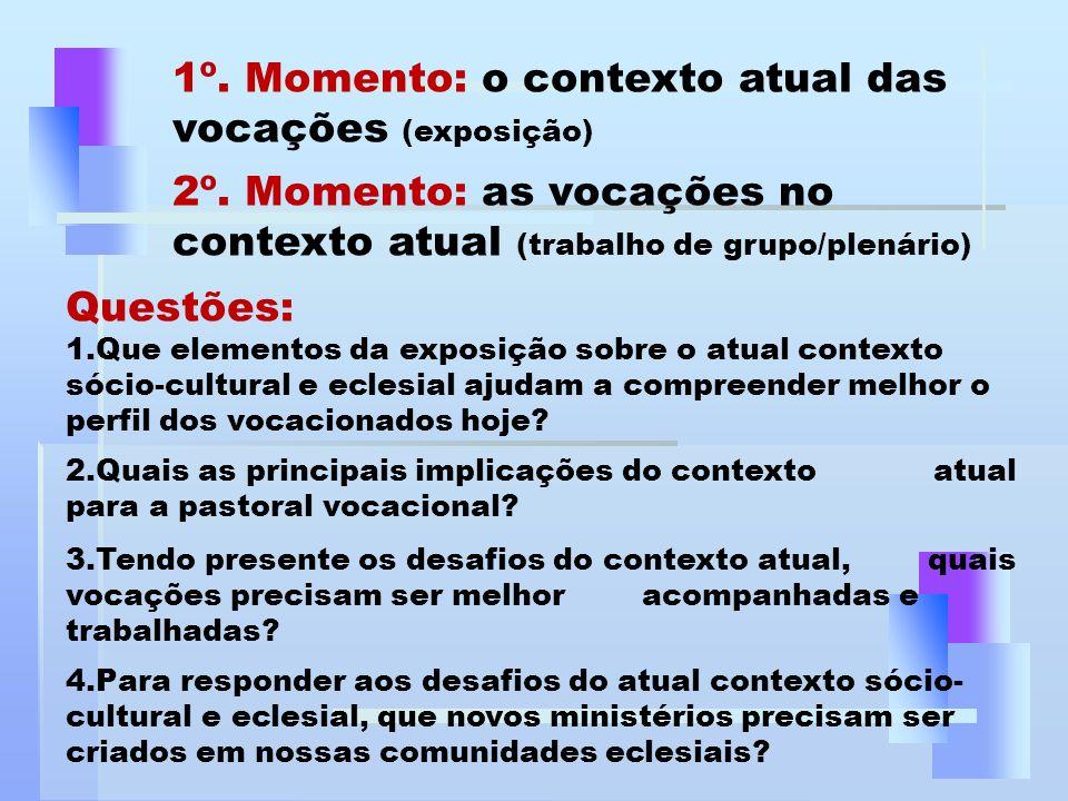 1º. Momento: o contexto atual das vocações (exposição) 2º. Momento: as vocações no contexto atual (trabalho de grupo/plenário) Questões: 1.Que element